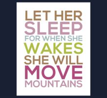 Let Her Sleep For When She Wakes She Will Move Mountains Kids Tee