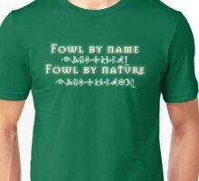 Fowl by name Unisex T-Shirt