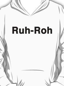 Ruh Roh T-Shirt