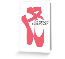 I Hope You Dance - Ballet Slipper Greeting Card