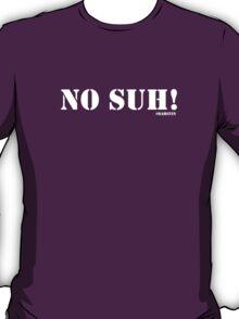 No suh.  T-Shirt