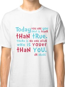 Dr Seuss - Today you are YOU Classic T-Shirt