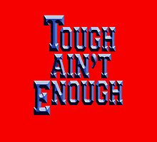 Tough Ain't Enough - Training t' by TOM HILL - Designer