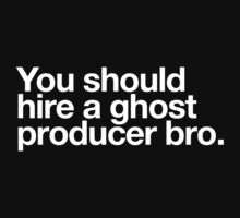 You should hire a ghost producer bro by DropBass