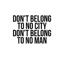 Don't Belong To No City Don't Belong To No Man (Black on White) Photographic Print
