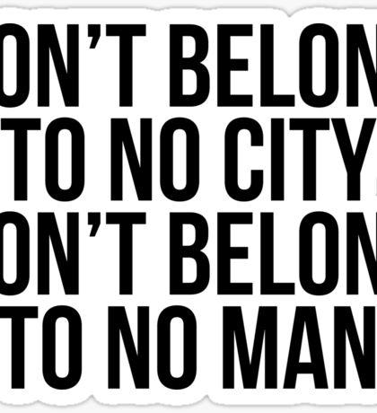 Don't Belong To No City Don't Belong To No Man (Black on White) Sticker