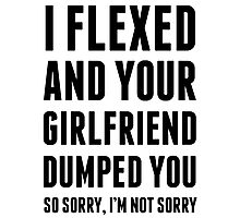 I Flexed and Your Boyfriend Dumped You. Photographic Print