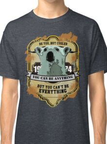 Be You, But Cooler Classic T-Shirt