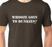 Whooze Goin To Dunkies? Unisex T-Shirt