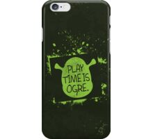 PLAY TIME IS OGRE (SHREK) iPhone Case/Skin