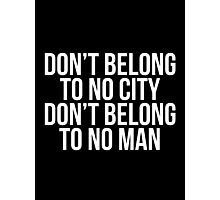 Don't Belong To No City Don't Belong To No Man (White on Black)  Photographic Print