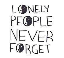 Lonely people never forget  by B4ndl4nd