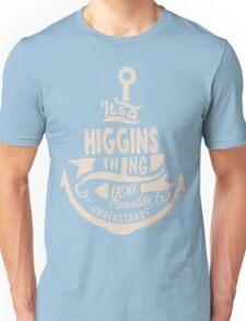 It's a HIGGINS shirt Unisex T-Shirt