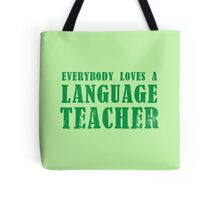 EVERYBODY LOVES A LANGUAGE TEACHER Tote Bag
