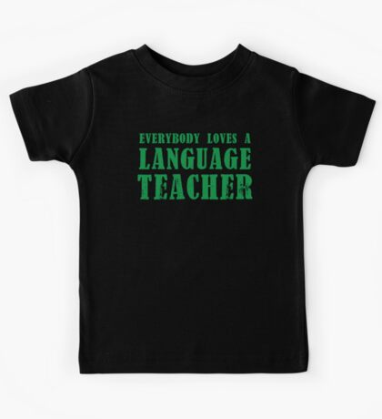 EVERYBODY LOVES A LANGUAGE TEACHER Kids Tee