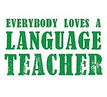 EVERYBODY LOVES A LANGUAGE TEACHER Photographic Print