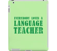 EVERYBODY LOVES A LANGUAGE TEACHER iPad Case/Skin