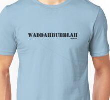 waddahbubblah Unisex T-Shirt