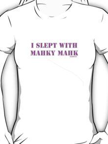 I slept with Mahky Mahk T-Shirt