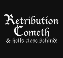 Retribution Cometh & Hells Close behind in white! by TOM HILL - Designer