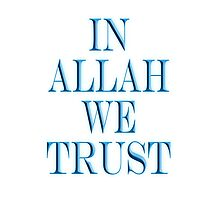 IN ALLAH WE TRUST, ISLAM, by TOM HILL - Designer