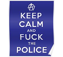 Keep Calm and Fuck the Police Poster
