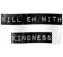 kill em with kindness Poster