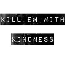 kill em with kindness Photographic Print