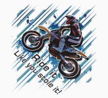 Motocross Ride it like you Stole it by LaurennJadee