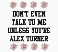 Don't Even Talk To Me Unless You're Alex Turner by vompires