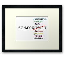 Be my Romeo- NOT I want Augustus Waters  Framed Print