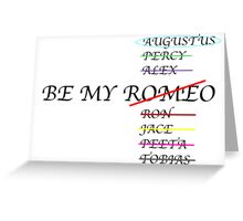 Be my Romeo- NOT I want Augustus Waters  Greeting Card
