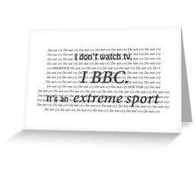 Watching the BBC is an extreme sport Greeting Card