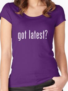 got latest? Women's Fitted Scoop T-Shirt