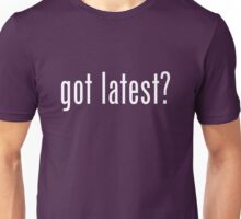 got latest? Unisex T-Shirt