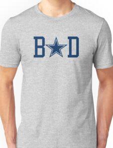 Dallas Cowboys are BAD Unisex T-Shirt