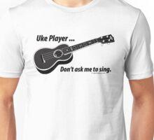 Ukulele No Singing Unisex T-Shirt
