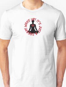 Wake Up! It's just a dream! (Meditator) T-Shirt