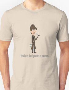 """Sassy Sherlock - """"I deduce that you are a moron"""" Unisex T-Shirt"""