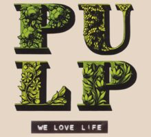 pulp we love life by CORDERA