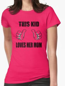 This Kid Loves Her Mom Womens Fitted T-Shirt
