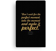 """""""Don't wait for the perfect moment... 'Zoey Sayward' Canvas Print"""