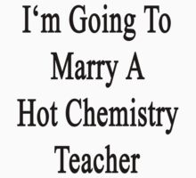 I'm Going To Marry A Hot Chemistry Teacher  by supernova23