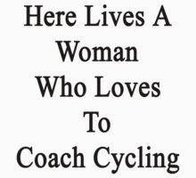 Here Lives A Woman Who Loves To Coach Cycling  by supernova23