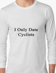 I Only Date Cyclists  Long Sleeve T-Shirt