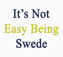It's Not Easy Being Swede  by supernova23