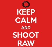 KEEP CALM AND SHOOT RAW by NPetridesPhotog