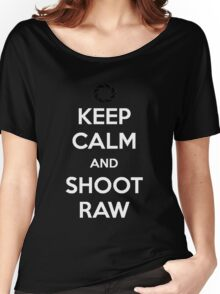 KEEP CALM AND SHOOT RAW Women's Relaxed Fit T-Shirt