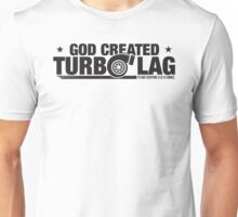 God Created Turbo Lag Unisex T-Shirt