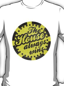 The House Always Wins T-Shirt